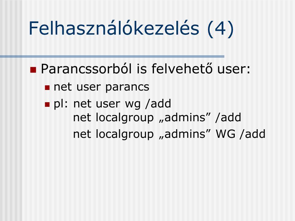 """Felhasználókezelés (4) Parancssorból is felvehető user: net user parancs pl: net user wg /add net localgroup """"admins"""" /add net localgroup """"admins"""" WG"""