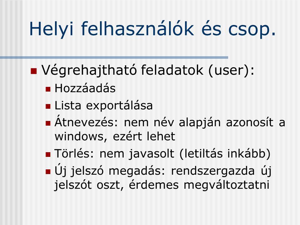 Helyi felhasználók és csop. Végrehajtható feladatok (user): Hozzáadás Lista exportálása Átnevezés: nem név alapján azonosít a windows, ezért lehet Tör