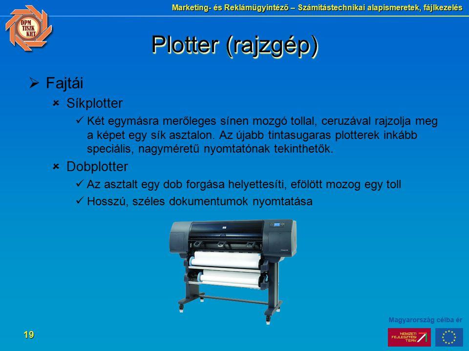 Marketing- és Reklámügyintéző – Számítástechnikai alapismeretek, fájlkezelés 19 Plotter (rajzgép)  Fajtái  Síkplotter Két egymásra merőleges sínen mozgó tollal, ceruzával rajzolja meg a képet egy sík asztalon.