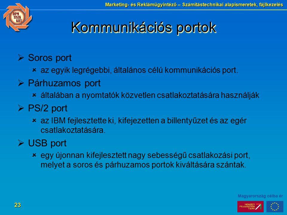 Marketing- és Reklámügyintéző – Számítástechnikai alapismeretek, fájlkezelés 23 Kommunikációs portok  Soros port  az egyik legrégebbi, általános célú kommunikációs port.