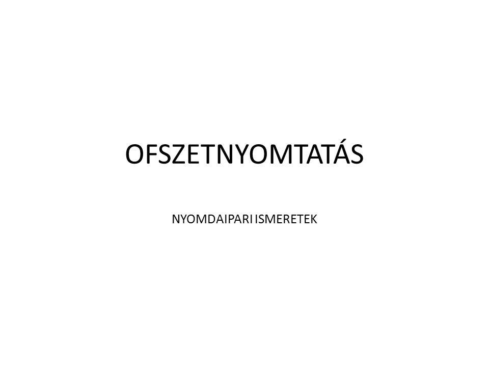 OFSZETNYOMTATÁS NYOMDAIPARI ISMERETEK