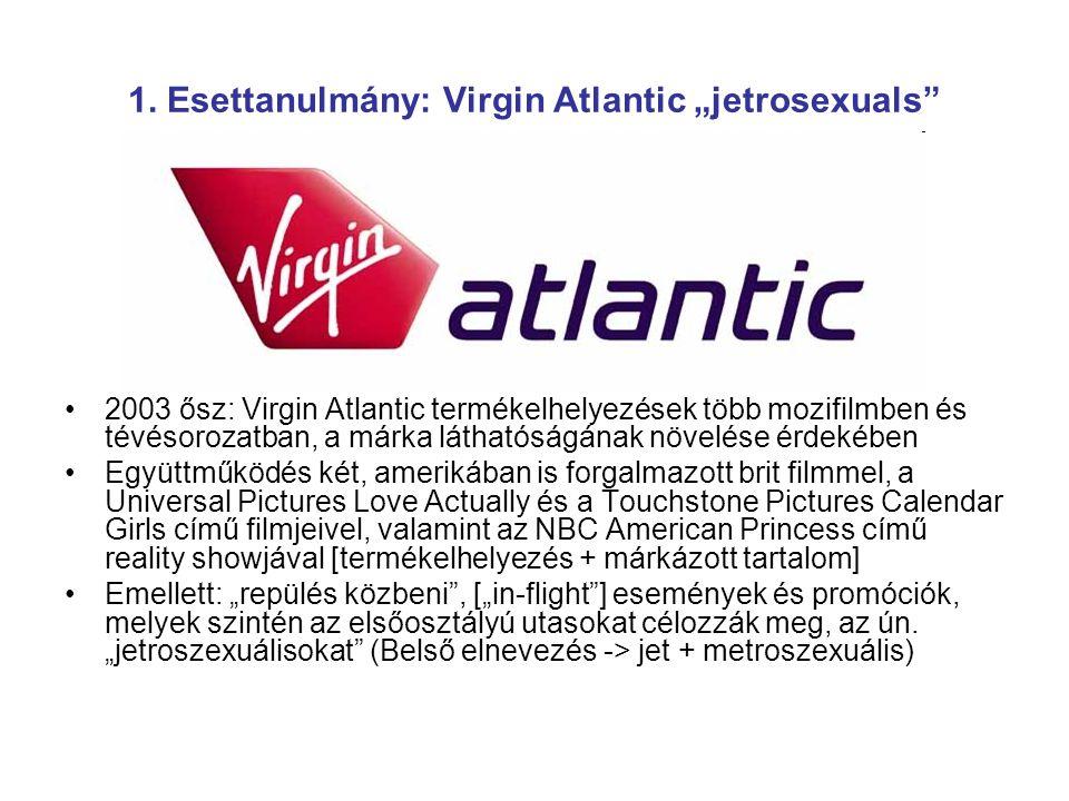"""1. Esettanulmány: Virgin Atlantic """"jetrosexuals"""" 2003 ősz: Virgin Atlantic termékelhelyezések több mozifilmben és tévésorozatban, a márka láthatóságán"""