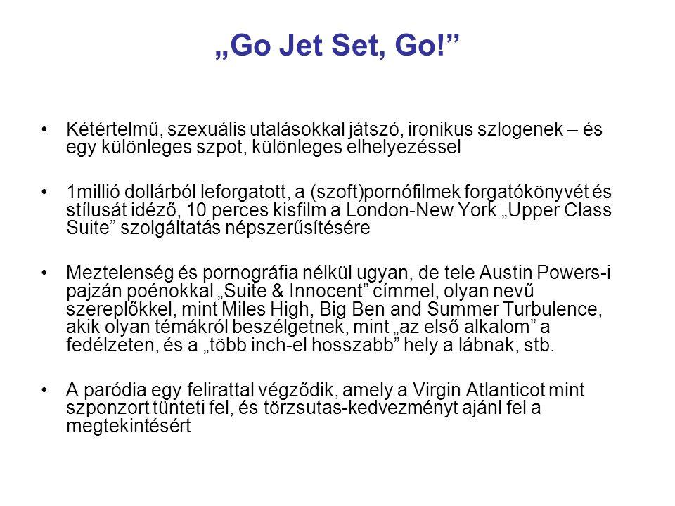 """""""Go Jet Set, Go!"""" Kétértelmű, szexuális utalásokkal játszó, ironikus szlogenek – és egy különleges szpot, különleges elhelyezéssel 1millió dollárból l"""