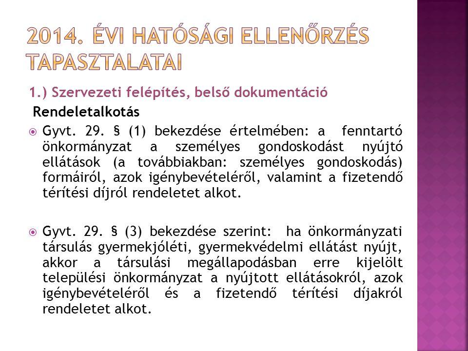 1.) Szervezeti felépítés, belső dokumentáció Rendeletalkotás  Gyvt. 29. § (1) bekezdése értelmében: a fenntartó önkormányzat a személyes gondoskodást