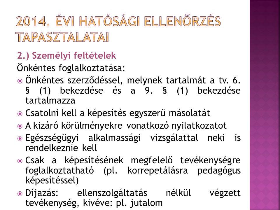 2.) Személyi feltételek Önkéntes foglalkoztatása:  Önkéntes szerződéssel, melynek tartalmát a tv. 6. § (1) bekezdése és a 9. § (1) bekezdése tartalma