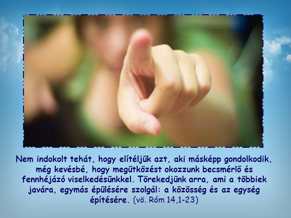 Pál biztos abban, hogy az eltérő meggyőződések és szokások ellenére mindenki az Úr iránti szeretetből cselekszik.