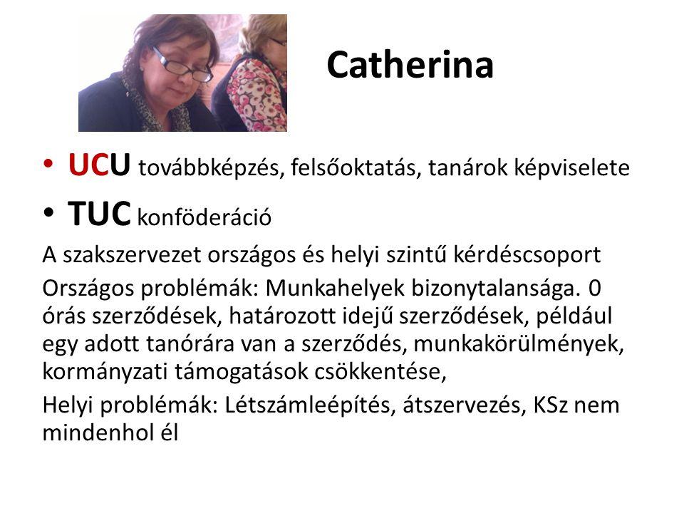 Catherina UCU továbbképzés, felsőoktatás, tanárok képviselete TUC konföderáció A szakszervezet országos és helyi szintű kérdéscsoport Országos problémák: Munkahelyek bizonytalansága.