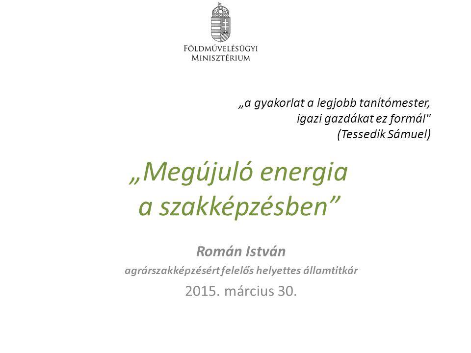 """""""a gyakorlat a legjobb tanítómester, igazi gazdákat ez formál (Tessedik Sámuel) Román István agrárszakképzésért felelős helyettes államtitkár 2015."""