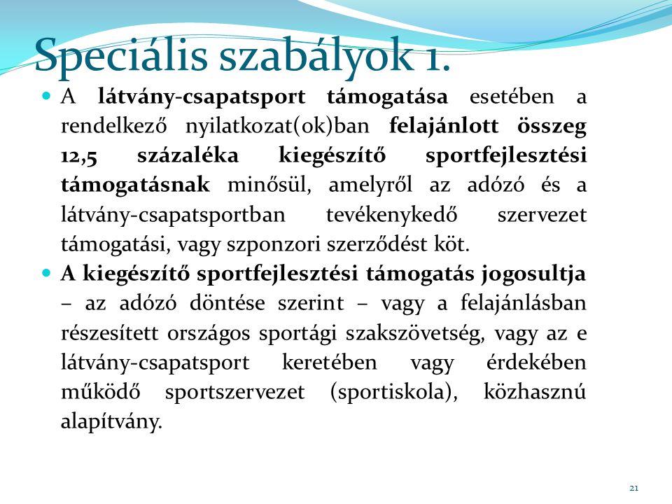 Speciális szabályok 1. A látvány-csapatsport támogatása esetében a rendelkező nyilatkozat(ok)ban felajánlott összeg 12,5 százaléka kiegészítő sportfej