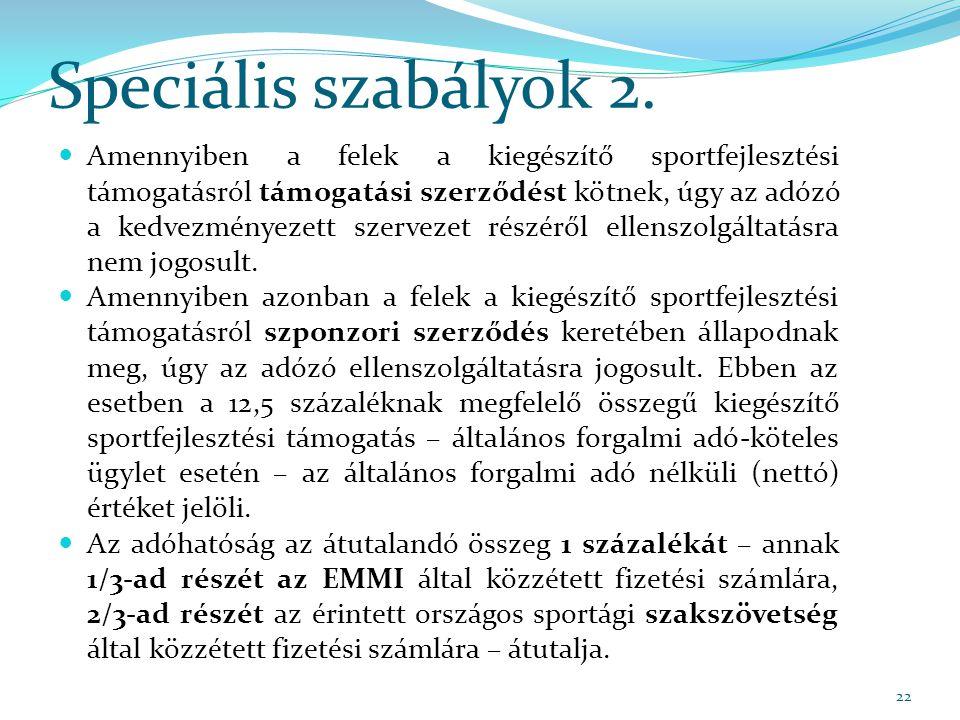 Speciális szabályok 2. Amennyiben a felek a kiegészítő sportfejlesztési támogatásról támogatási szerződést kötnek, úgy az adózó a kedvezményezett szer