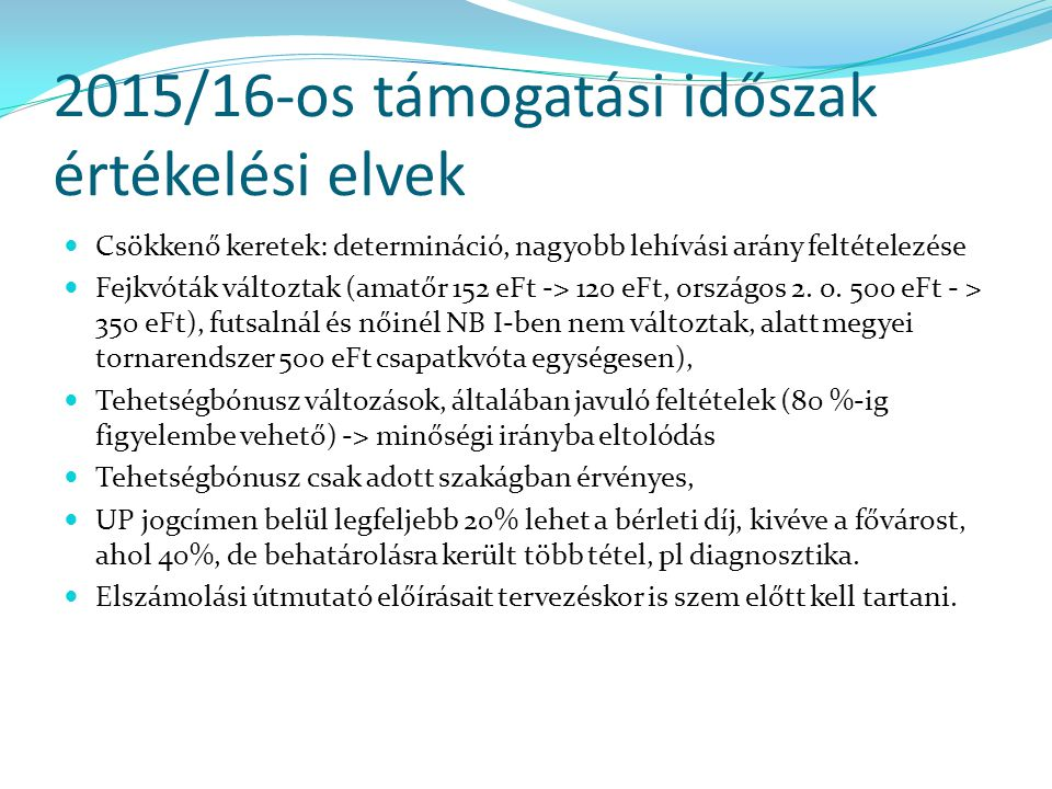 2015/16-os támogatási időszak értékelési elvek Csökkenő keretek: determináció, nagyobb lehívási arány feltételezése Fejkvóták változtak (amatőr 152 eF