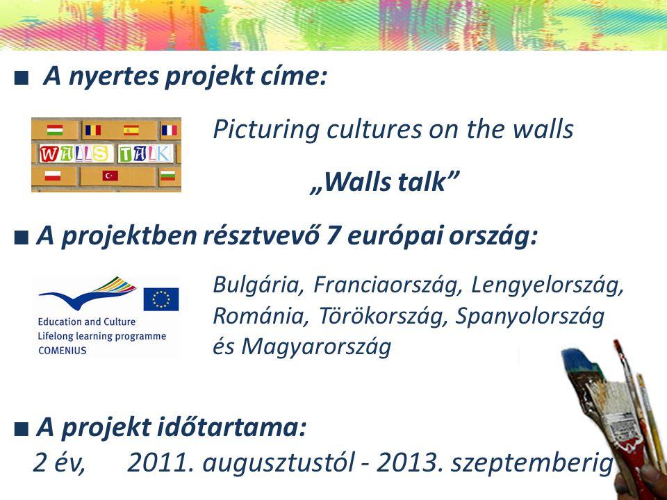 """■ A nyertes projekt címe: Picturing cultures on the walls """"Walls talk ■ A projektben résztvevő 7 európai ország: Bulgária, Franciaország, Lengyelország, Románia, Törökország, Spanyolország és Magyarország ■ A projekt időtartama: 2 év, 2011."""