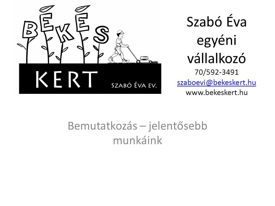 Szabó Éva egyéni vállalkozó 70/592-3491 szaboevi@bekeskert.hu www.bekeskert.hu szaboevi@bekeskert.hu Bemutatkozás – jelentősebb munkáink