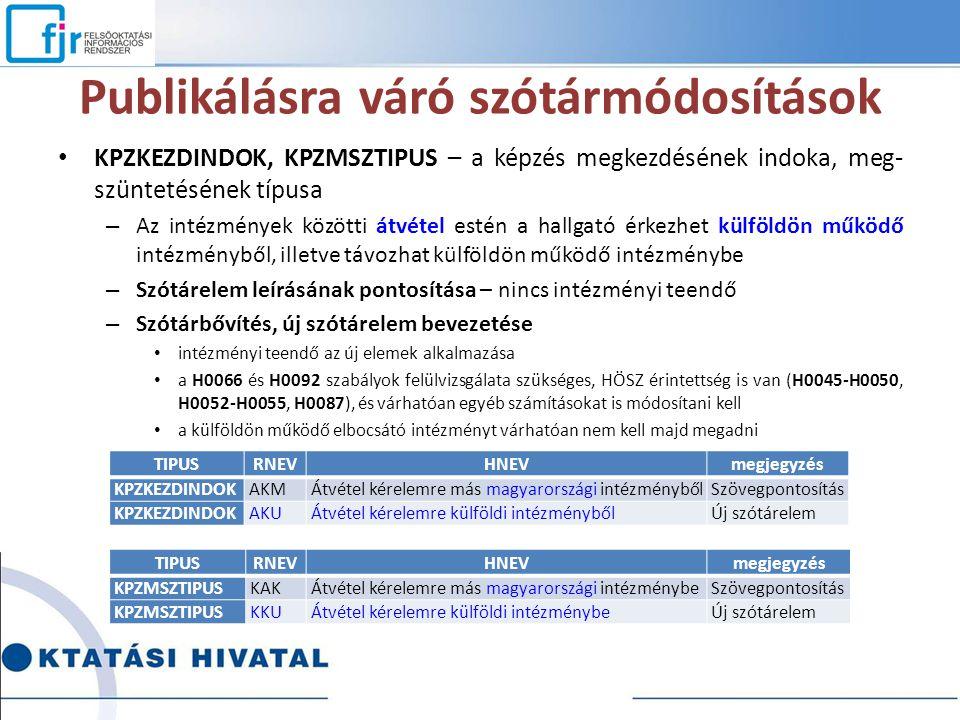 Publikálásra váró szótármódosítások KPZKEZDINDOK, KPZMSZTIPUS – a képzés megkezdésének indoka, meg- szüntetésének típusa – Az intézmények közötti átvé
