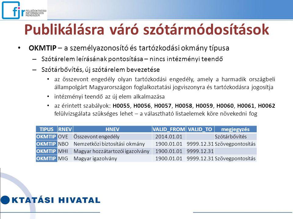 Publikálásra váró szótármódosítások OKMTIP – a személyazonosító és tartózkodási okmány típusa – Szótárelem leírásának pontosítása – nincs intézményi t