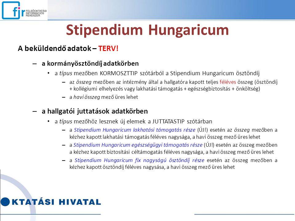 Stipendium Hungaricum A beküldendő adatok – TERV! – a kormányösztöndíj adatkörben a típus mezőben KORMOSZTTIP szótárból a Stipendium Hungaricum ösztön