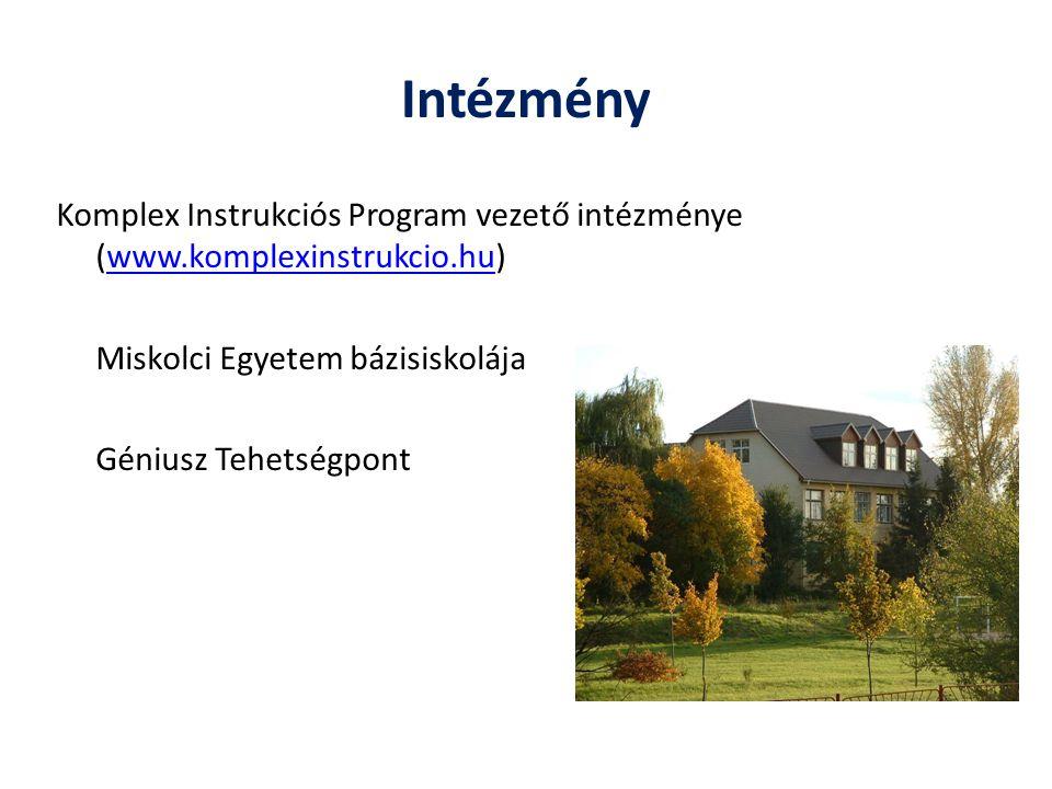 Intézmény Komplex Instrukciós Program vezető intézménye (www.komplexinstrukcio.hu)www.komplexinstrukcio.hu Miskolci Egyetem bázisiskolája Géniusz Tehe