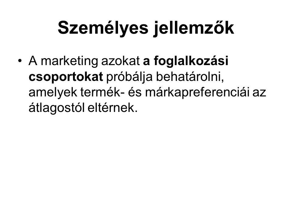 Személyes jellemzők A marketing azokat a foglalkozási csoportokat próbálja behatárolni, amelyek termék- és márkapreferenciái az átlagostól eltérnek.