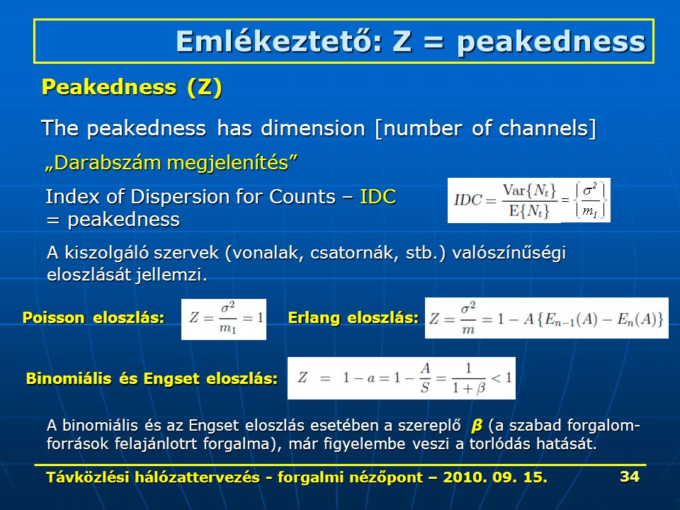 Távközlési hálózattervezés - forgalmi nézőpont – 2010. 09. 15. 34 Emlékeztető: Z = peakedness Peakedness (Z) The peakedness has dimension [number of c