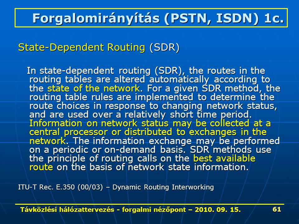 Távközlési hálózattervezés - forgalmi nézőpont – 2010. 09. 15. 61 State-Dependent Routing (SDR) In state-dependent routing (SDR), the routes in the ro