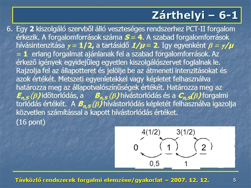 Távközlő rendszerek forgalmi elemzése/gyakorlat – 2007. 12. 12. 6 Zárthelyi – 6-2