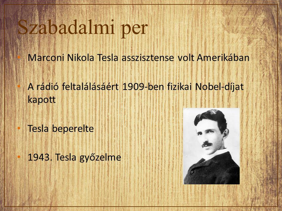 Szabadalmi per Marconi Nikola Tesla asszisztense volt Amerikában A rádió feltalálásáért 1909-ben fizikai Nobel-díjat kapott Tesla beperelte 1943.