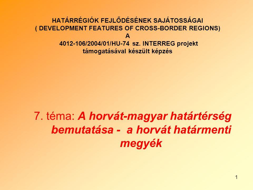 2 A horvát-magyar határmenti magyar megyék adottságai, vidék- és területfejlesztési tapasztalatai A Horvát Köztársaság közigazgatása: helyi (városi és járási) és regionális (megyei) önkormányzatok 20 megye 123 város és 426 járása van.