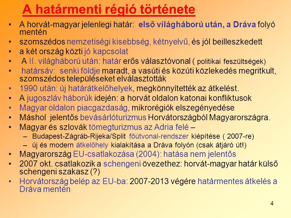 4 A határmenti régió története A horvát-magyar jelenlegi határ: első világháború után, a Dráva folyó mentén szomszédos nemzetiségi kisebbség, kétnyelvű, és jól beilleszkedett a két ország közti jó kapcsolat A II.