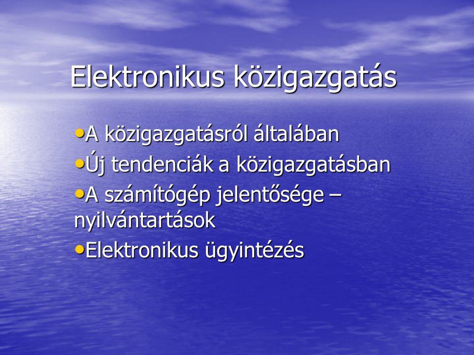 Elektronikus közigazgatás A közigazgatásról általában A közigazgatásról általában Új tendenciák a közigazgatásban Új tendenciák a közigazgatásban A számítógép jelentősége – nyilvántartások A számítógép jelentősége – nyilvántartások Elektronikus ügyintézés Elektronikus ügyintézés