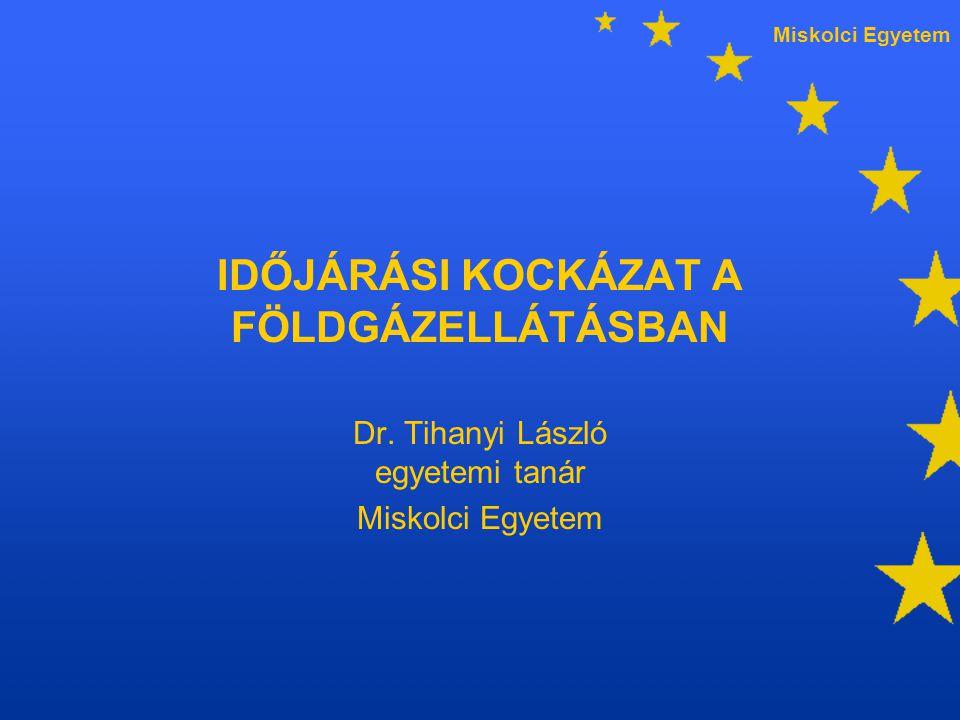 Miskolci Egyetem IDŐJÁRÁSI KOCKÁZAT A FÖLDGÁZELLÁTÁSBAN Dr.
