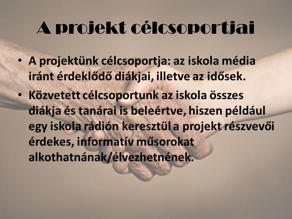 A projekt célcsoportjai A projektünk célcsoportja: az iskola média iránt érdeklődő diákjai, illetve az idősek. Közvetett célcsoportunk az iskola össze