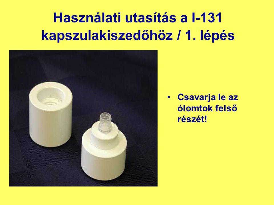 Használati utasítás a I-131 kapszulakiszedőhöz / 1. lépés Csavarja le az ólomtok felső részét!