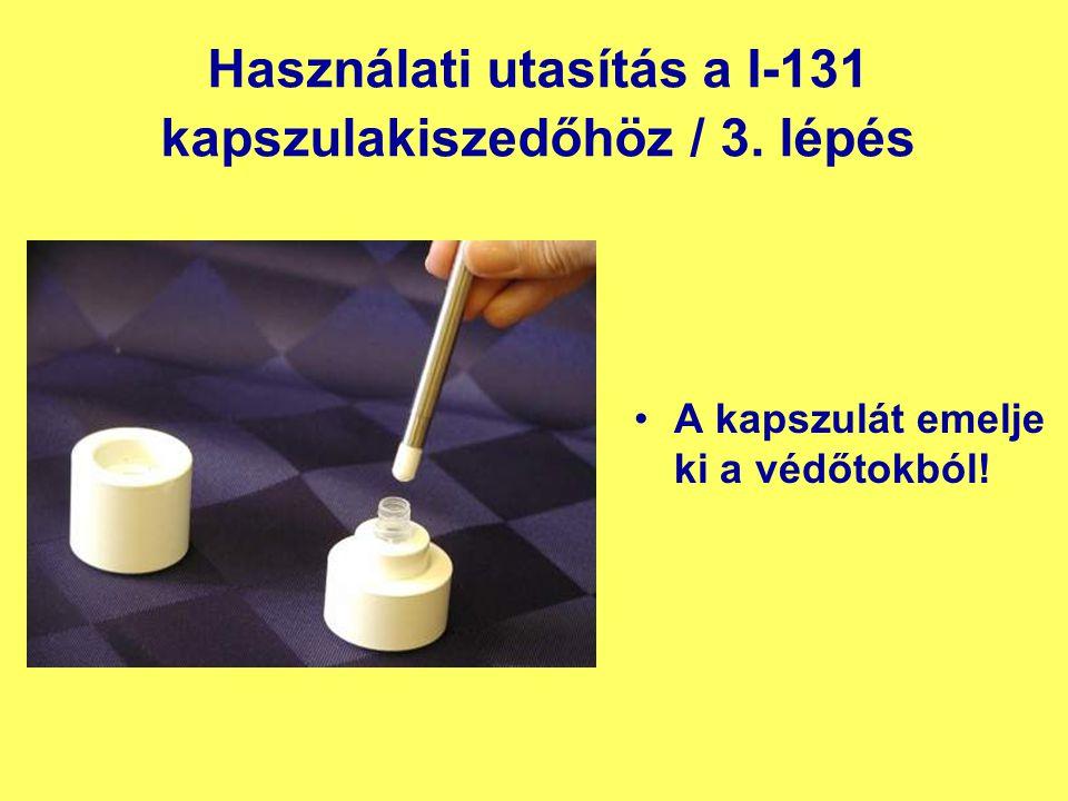 Használati utasítás a I-131 kapszulakiszedőhöz / 3. lépés A kapszulát emelje ki a védőtokból!