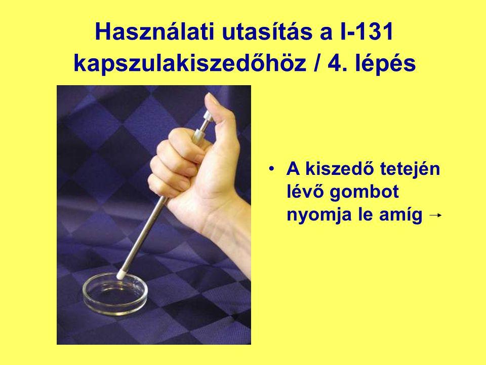 Használati utasítás a I-131 kapszulakiszedőhöz / 4.