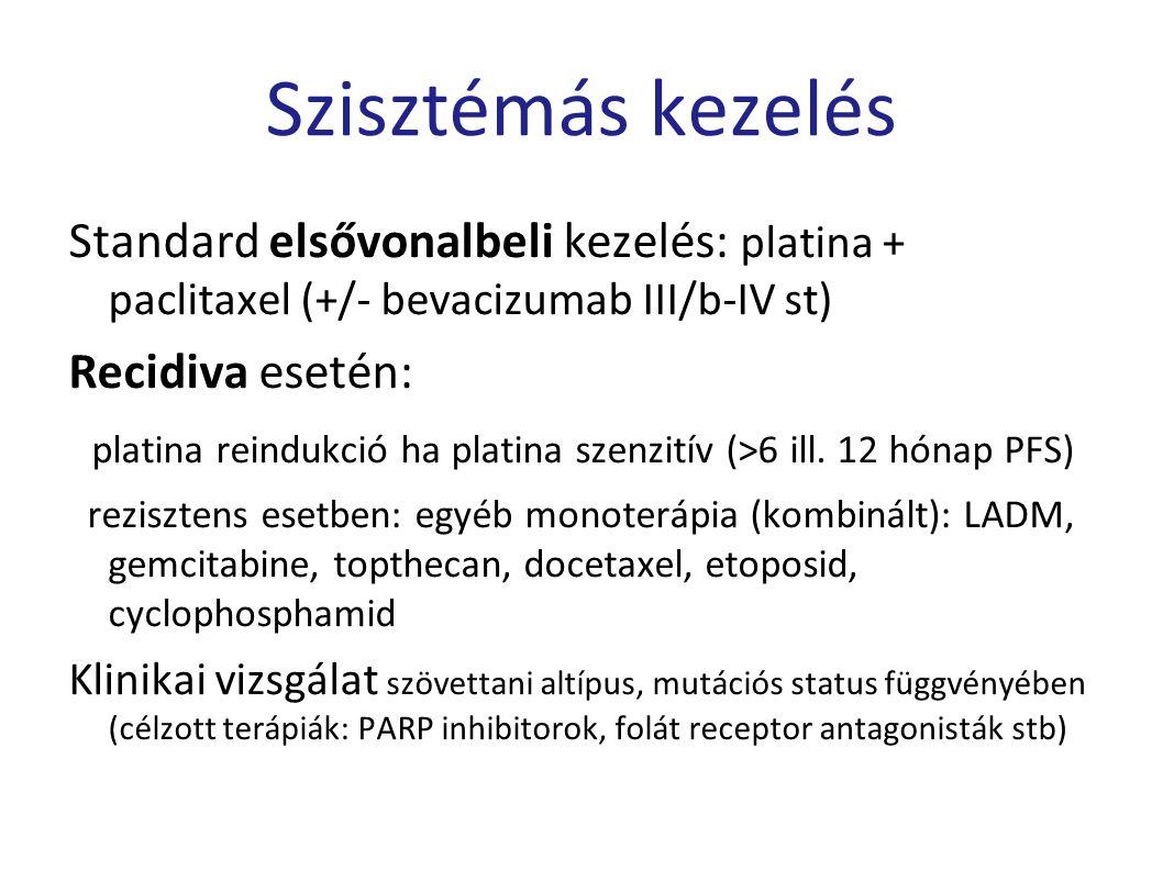 Szisztémás kezelés Standard elsővonalbeli kezelés: platina + paclitaxel (+/- bevacizumab III/b-IV st) Recidiva esetén: platina reindukció ha platina s