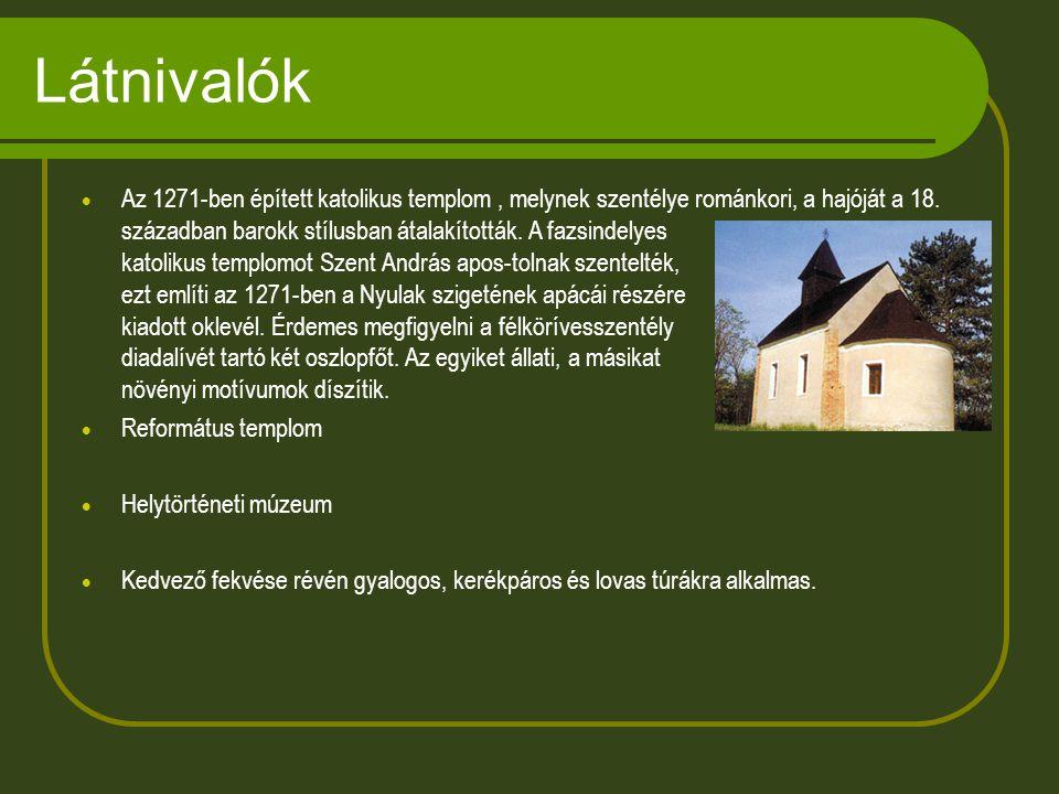 Látnivalók  Az 1271-ben épített katolikus templom, melynek szentélye románkori, a hajóját a 18.
