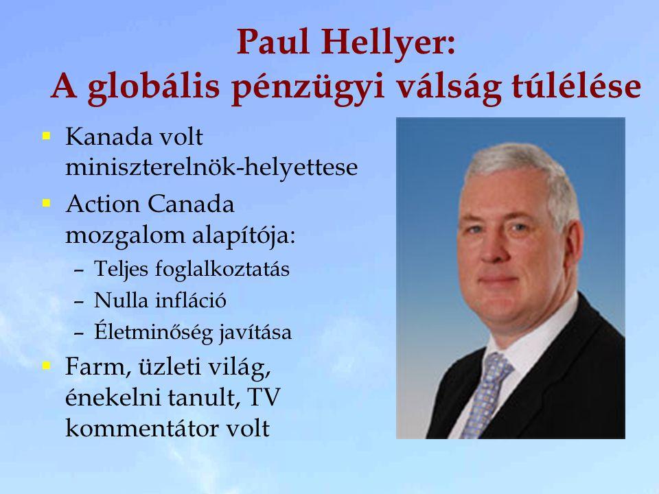 Paul Hellyer: A globális pénzügyi válság túlélése  Kanada volt miniszterelnök-helyettese  Action Canada mozgalom alapítója: –Teljes foglalkoztatás –Nulla infláció –Életminőség javítása  Farm, üzleti világ, énekelni tanult, TV kommentátor volt
