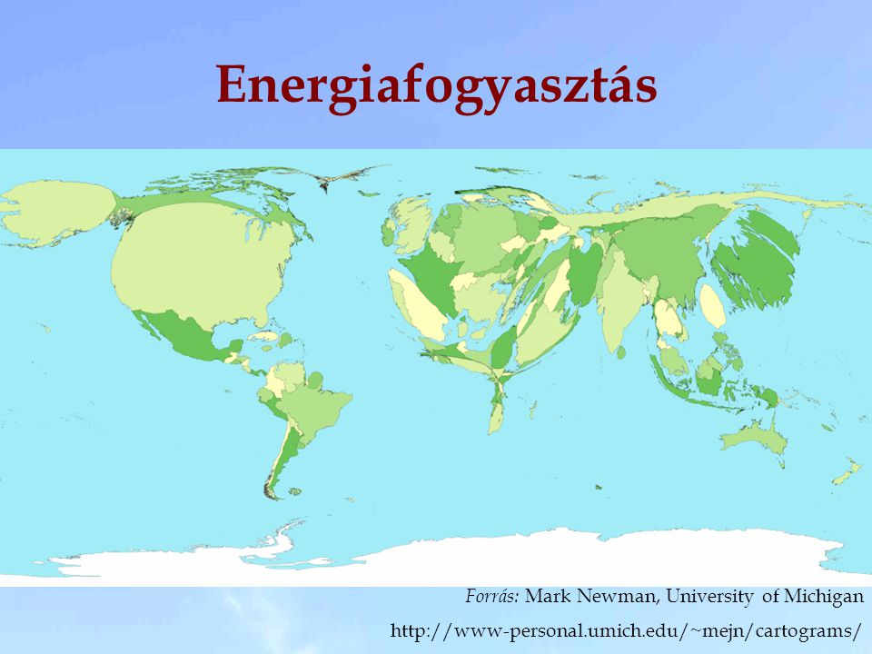 Energiafogyasztás Forrás: Mark Newman, University of Michigan http://www-personal.umich.edu/~mejn/cartograms/