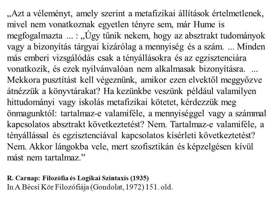 """""""Azt a véleményt, amely szerint a metafizikai állítások értelmetlenek, mivel nem vonatkoznak egyetlen tényre sem, már Hume is megfogalmazta... : """"Úgy"""