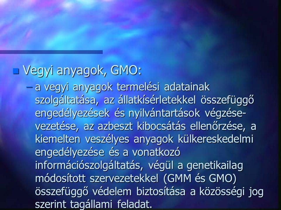 n Vegyi anyagok, GMO: –a vegyi anyagok termelési adatainak szolgáltatása, az állatkísérletekkel összefüggő engedélyezések és nyilvántartások végzése-