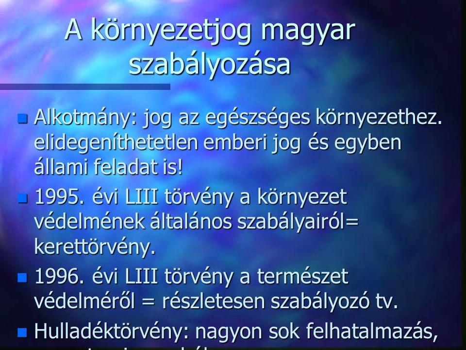 A környezetjog magyar szabályozása n Alkotmány: jog az egészséges környezethez. elidegeníthetetlen emberi jog és egyben állami feladat is! n 1995. évi