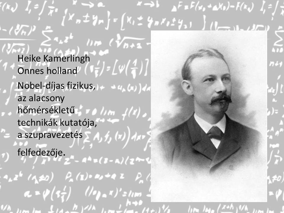 Heike Kamerlingh Onnes holland Nobel-díjas fizikus, az alacsony hőmérsékletű technikák kutatója, a szupravezetés felfedezője.