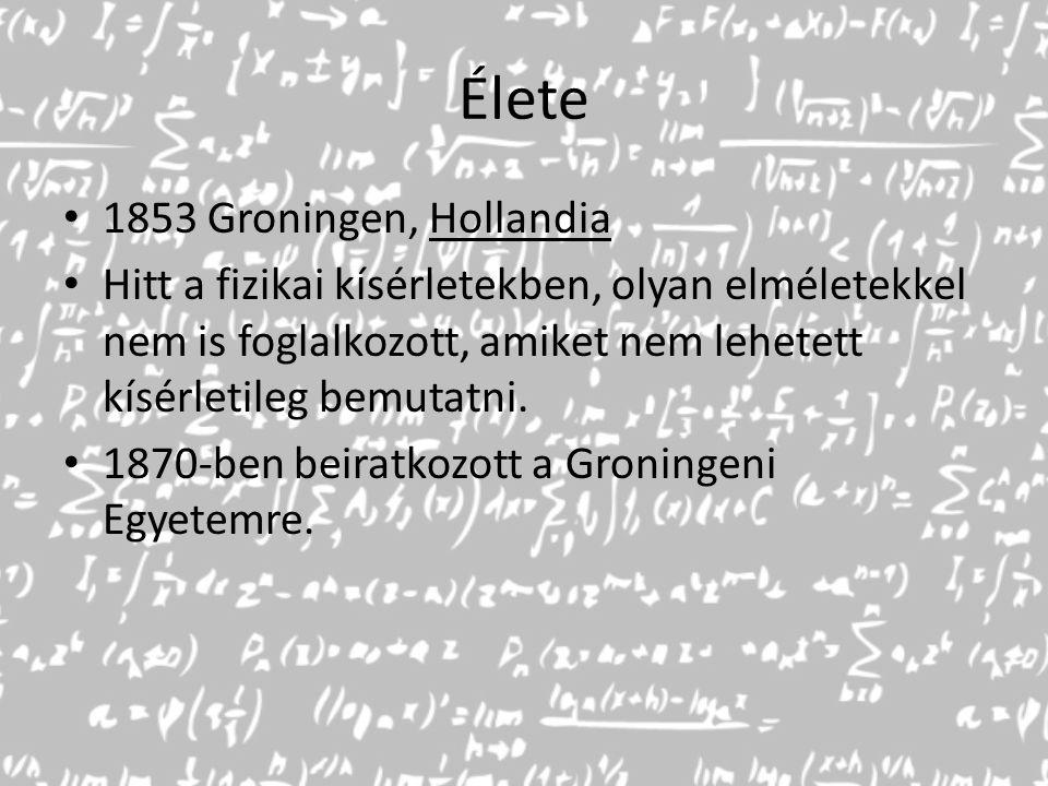 Élete 1853 Groningen, Hollandia Hitt a fizikai kísérletekben, olyan elméletekkel nem is foglalkozott, amiket nem lehetett kísérletileg bemutatni. 1870