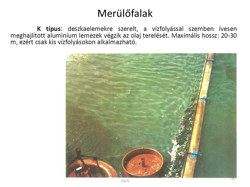 K típus: deszkaelemekre szerelt, a vízfolyással szemben ívesen meghajlított aluminium lemezek végzik az olaj terelését.