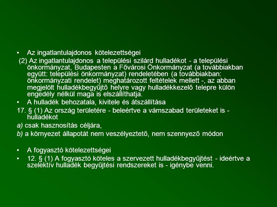 Az ingatlantulajdonos kötelezettségei (2) Az ingatlantulajdonos a települési szilárd hulladékot - a települési önkormányzat, Budapesten a Fővárosi Önkormányzat (a továbbiakban együtt: települési önkormányzat) rendeletében (a továbbiakban: önkormányzati rendelet) meghatározott feltételek mellett -, az abban megjelölt hulladékbegyűjtő helyre vagy hulladékkezelő telepre külön engedély nélkül maga is elszállíthatja.