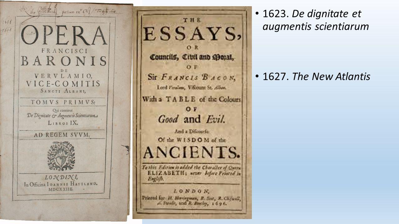1623. De dignitate et augmentis scientiarum 1627. The New Atlantis