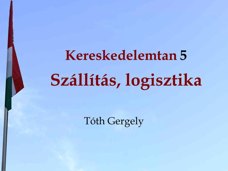 Kereskedelemtan 5 Szállítás, logisztika Tóth Gergely
