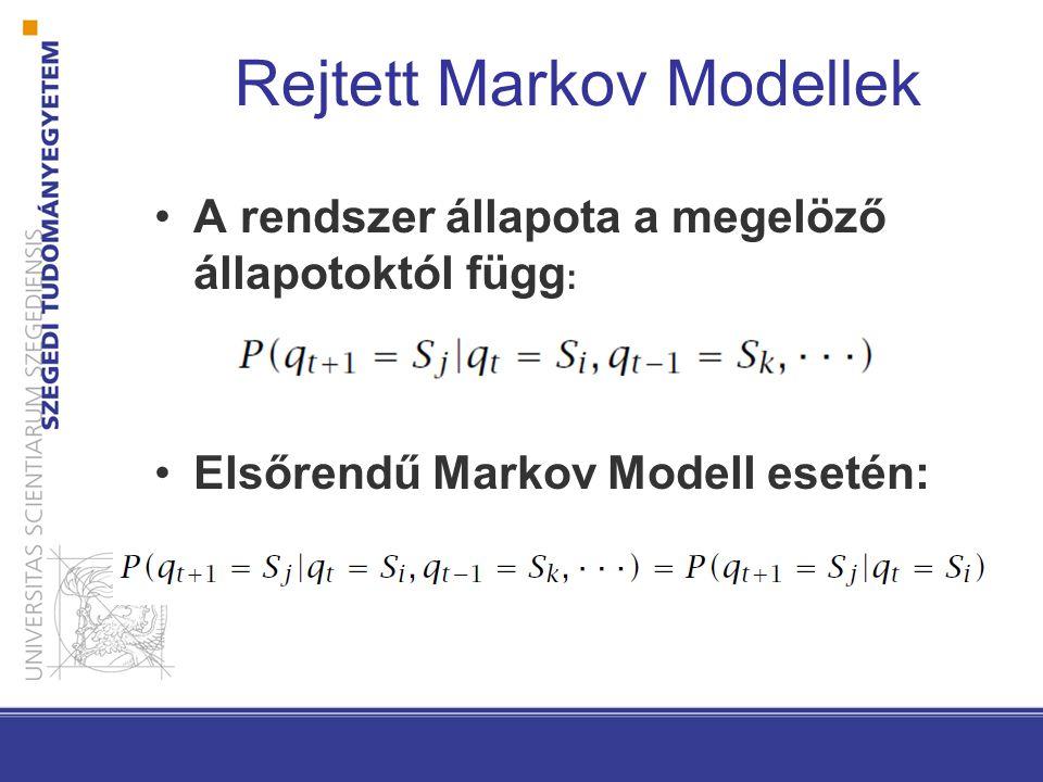 A rendszer állapota a megelöző állapotoktól függ : Elsőrendű Markov Modell esetén: Rejtett Markov Modellek