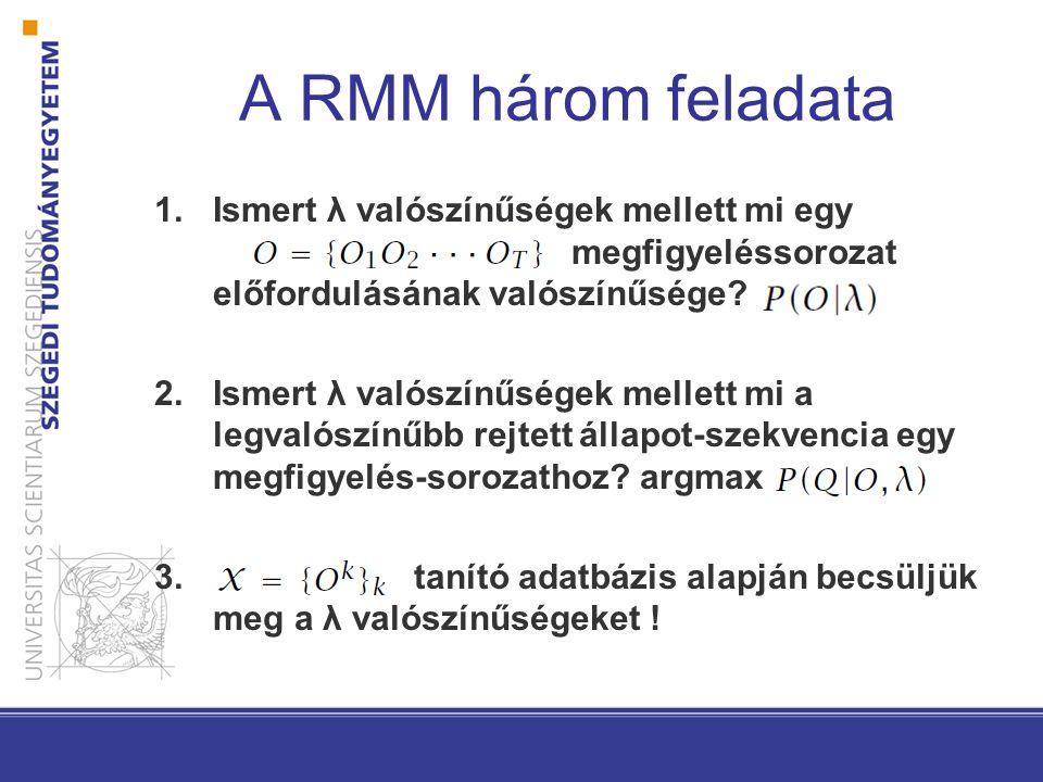 A RMM három feladata 1.Ismert λ valószínűségek mellett mi egy megfigyeléssorozat előfordulásának valószínűsége.