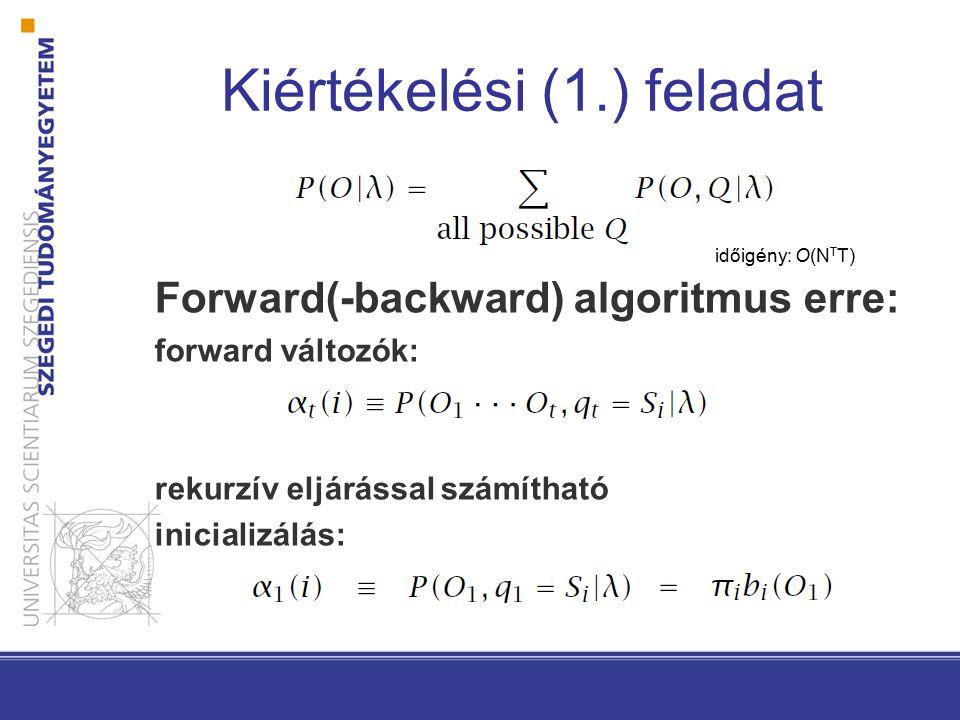 Kiértékelési (1.) feladat Forward(-backward) algoritmus erre: forward változók: rekurzív eljárással számítható inicializálás: időigény: O(N T T)